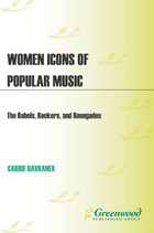 Women Icons of Popular Music: The Rebels, Rockers, and Renegades