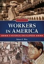 Workers in America: A Historical Encyclopedia cover