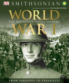 World War I: The Definitive Visual Guide: From Sarajevo to Versailles