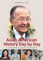 Asian American History Day by Day, ed. , v.