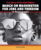 The Story of the Civil Rights March on Washington for Jobs and Freedom in Photographs, ed. , v.
