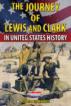 The Journey of Lewis and Clark in United States History, ed. , v.