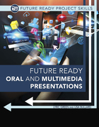Future Ready Oral and Multimedia Presentations, ed. , v.