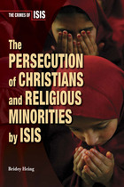 The Persecution of Christians and Religious Minorities by ISIS, ed. , v.