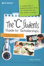 The 'C' Students Guide to Scholarships, ed. , v.