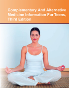 Complementary And Alternative Medicine Information For Teens, ed. 3, v.