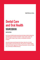 Dental Care and Oral Health Sourcebook, ed. 6, v.