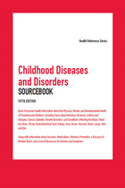 Childhood Diseases and Disorders Sourcebook, ed. 5, v.