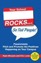 Your School Rocks... So Tell People! Passionately Pitch and Promote the Positives Happening on Your Campus, ed. , v.