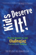 Kids Deserve It! Pushing Boundaries and Challenging Conventional Thinking, ed. , v.