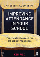 An Essential Guide to Improving Attendance in Your School, ed. , v.