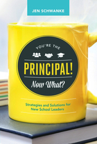 You're the Principal! Now What? Strategies and Solutions for New School Leaders, ed. , v.