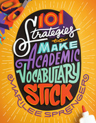 101 Strategies to Make Academic Vocabulary Stick, ed. , v.