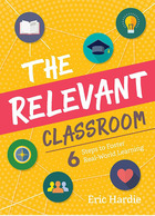 The Relevant Classroom: Six Steps to Foster Real-World Learning