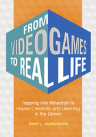 From Video Games to Real Life: Tapping into Minecraft to Inspire Creativity and Learning in the Library