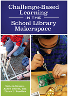 Challenge-Based Learning in the School Library Makerspace, ed. , v.