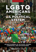 LGBTQ Americans in the U.S. Political System, ed. , v.