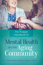 The Praeger Handbook of Mental Health and the Aging Community, ed. , v.