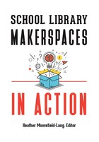 School Library Makerspaces in Action, ed. , v.