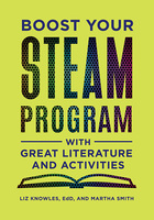 Boost Your STEAM Program with Great Literature and Activities, ed. , v.