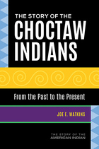 The Story of the Choctaw Indians, ed. , v.