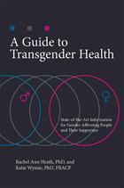 A Guide to Transgender Health, ed. , v.