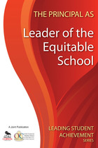 The Principal as Leader of the Equitable School, ed. , v.