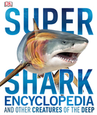 Super Shark Encyclopedia and Other Creatures of the Deep, ed. , v.