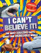I Can't Believe It! The Most Amazing Facts About Our Incredible World, ed. , v.