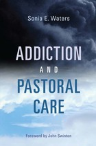 Addiction and Pastoral Care, ed. , v.