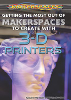 Getting the Most Out of Makerspaces to Create with 3-D Printers, ed. , v.