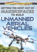 Getting the Most Out of Makerspaces to Build Unmanned Aerial Vehicles, ed. , v.