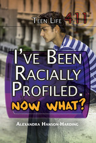 I've Been Racially Profiled. Now What?, ed. , v.