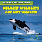 Killer Whales Are Not Whales!, ed. , v.