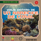 Viaje dentro de un arrecife de coral/A Trip Through a Coral Reef, ed. , v.