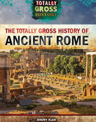 The Totally Gross History of Ancient Rome, ed. , v.
