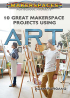 10 Great Makerspace Projects Using Art