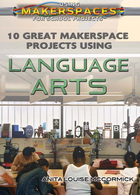 10 Great Makerspace Projects Using Language Arts, ed. , v.