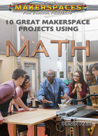 10 Great Makerspace Projects Using Math, ed. , v.