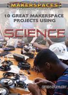 10 Great Makerspace Projects Using Science, ed. , v.