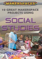 10 Great Makerspace Projects Using Social Studies, ed. , v.