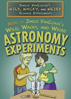 More of Janice VanCleave's Wild, Wacky, and Weird Astronomy Experiments, ed. , v.