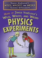 More of Janice VanCleave's Wild, Wacky, and Weird Physics Experiments, ed. , v.