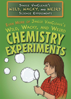 Even More of Janice VanCleave's Wild, Wacky, and Weird Chemistry Experiments, ed. , v.