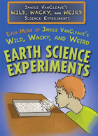 Even More of Janice VanCleave's Wild, Wacky, and Weird Earth Science Experiments, ed. , v.