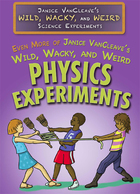 Even More of Janice VanCleave's Wild, Wacky, and Weird Physics Experiments, ed. , v.