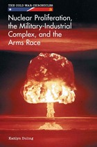 Nuclear Proliferation, the Military-Industrial Complex, and the Arms Race, ed. , v.