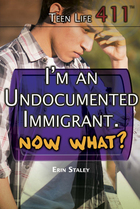 I'm an Undocumented Immigrant. Now What?, ed. , v.