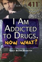 I Am Addicted to Drugs. Now What?, ed. , v.