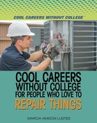 Cool Careers Without College for People Who Love to Repair Things, ed. , v.